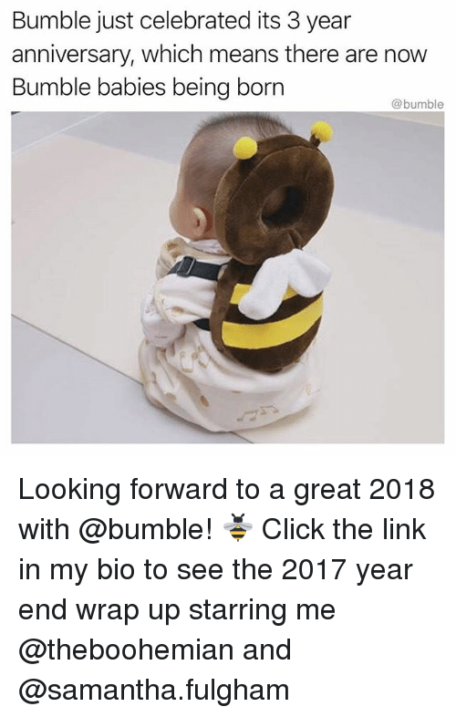 Click, Funny, and Link: Bumble just celebrated its 3 year  anniversary, which means there are now  Bumble babies being born  @bumble Looking forward to a great 2018 with @bumble! 🐝 Click the link in my bio to see the 2017 year end wrap up starring me @theboohemian and @samantha.fulgham