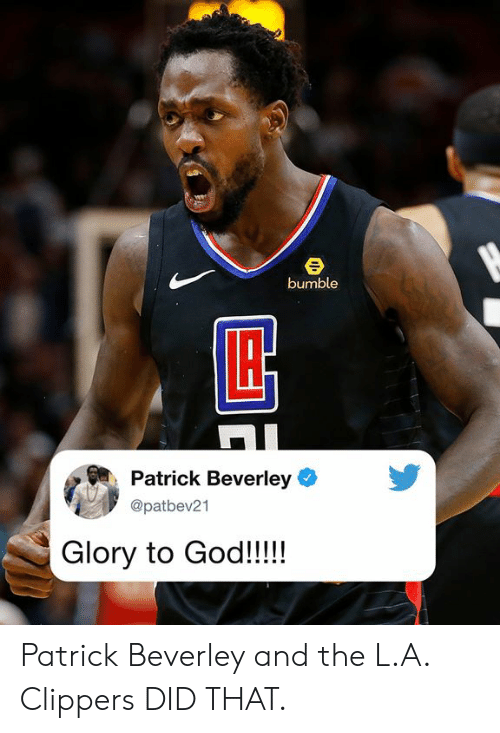 Bumble: bumble  Patrick Beverley  @patbev21  Glory to God!!!! Patrick Beverley and the L.A. Clippers DID THAT.