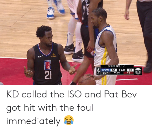 unt: bumble  SERIES TIED 1-1  GSW51LAC 32  2ND 7:39 12 UNT KD called the ISO and Pat Bev got hit with the foul immediately 😂