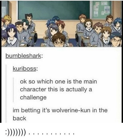 Bumbling: bumble shark  kuriboss:  ok so which one is the main  character this is actually a  challenge  im betting it's wolverine-kun in the  back :))))))) . . . . . . . . . . .