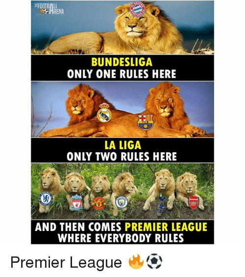 Memes, Premier League, and La Liga: BUNDESLIGA  ONLY ONE RULES HERE  LA LIGA  ONLY TWO RULES HERE  AND THEN COMES PREMIER LEAGUE  WHERE EVERYBODY RULES Premier League 🔥⚽️