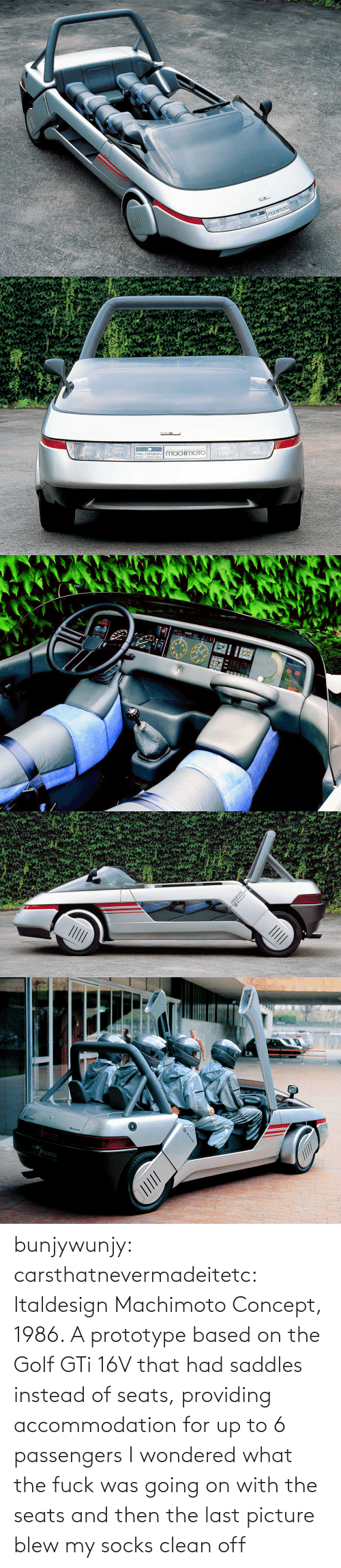 Socks: bunjywunjy:  carsthatnevermadeitetc:  Italdesign Machimoto Concept, 1986. A prototype based on the Golf GTi 16V that had saddles instead of seats, providing accommodation for up to 6 passengers   I wondered what the fuck was going on with the seats and then the last picture blew my socks clean off