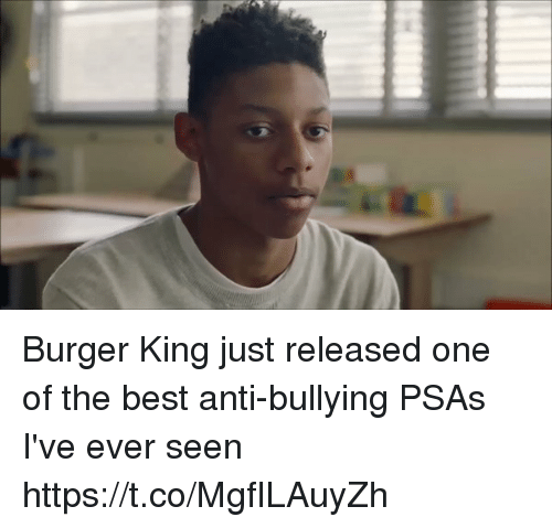 Blackpeopletwitter, Burger King, and Best: Burger King just released one of the best anti-bullying PSAs I've ever seen https://t.co/MgfILAuyZh