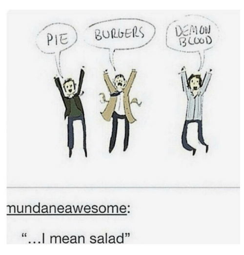"""Awesomes: BURGERS  PIE  mundane awesome:  I mean salad""""  DEMON  3 COOD"""