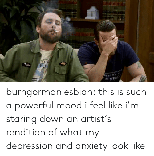Depression And Anxiety: burngormanlesbian:  this is such a powerful mood i feel like i'm staring down an artist's rendition of what my depression and anxiety look like