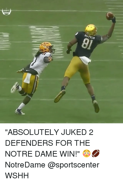 "Memes, SportsCenter, and Wshh: burnin  01 ""ABSOLUTELY JUKED 2 DEFENDERS FOR THE NOTRE DAME WIN!"" 😳🏈 NotreDame @sportscenter WSHH"