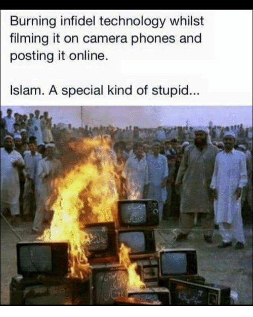 Special Kind Of Stupid: Burning infidel technology whilst  filming it on camera phones and  posting it online.  Islam. A special kind of stupid...