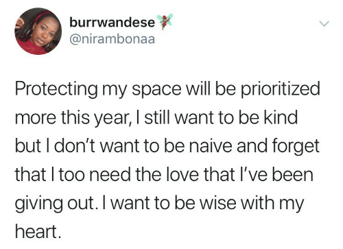 Naive: burrwandese  @nirambonaa  Protecting my space will be prioritized  more this year, I still want to be kind  but I don't want to be naive and forget  that I too need the love that I've been  giving out. I want to be wise with my  heart.