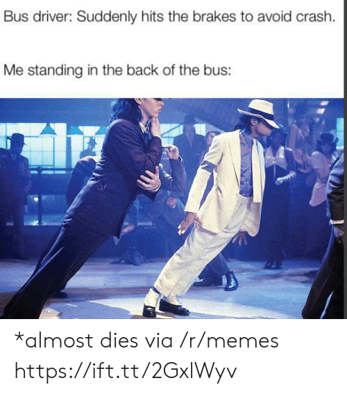 Brakes: Bus driver: Suddenly hits the brakes to avoid crash.  Me standing in the back of the bus: *almost dies via /r/memes https://ift.tt/2GxlWyv
