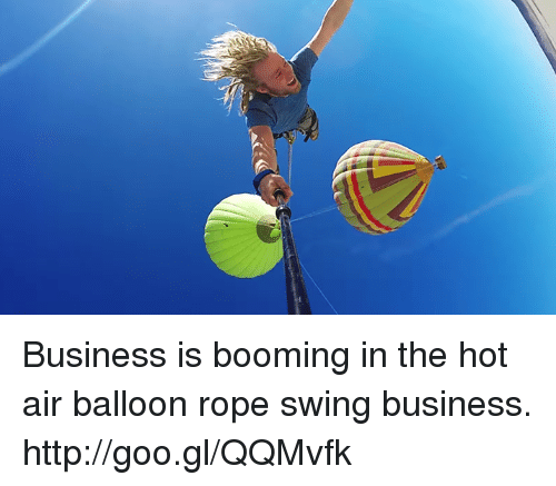 hot air balloons: Business is booming in the hot air balloon rope swing business. http://goo.gl/QQMvfk