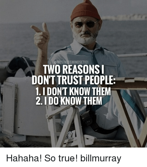 Memes, 🤖, and Trust: @BUSINESSMINDSET101  TWO REASONS  DON'T TRUST PEOPLE  1. I DONT KNOW THEM  2.IDO KNOW THEM Hahaha! So true! billmurray