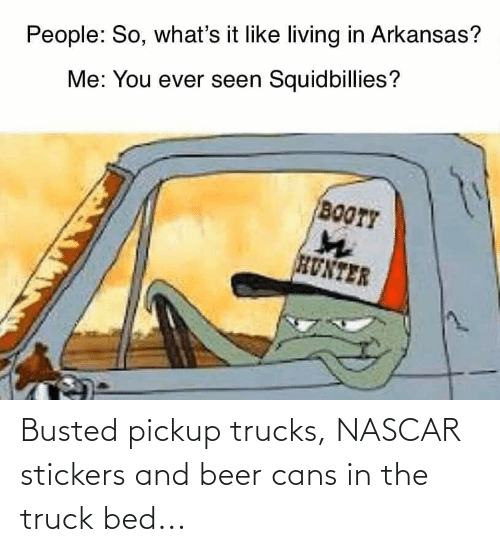 nascar: Busted pickup trucks, NASCAR stickers and beer cans in the truck bed...