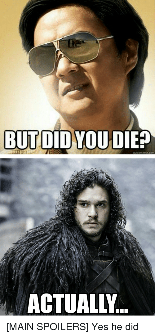 Game of Thrones, Maine, and Yes: BUT DID YOU DIE?  quickmeme conn  ACTUALLY [MAIN SPOILERS] Yes he did