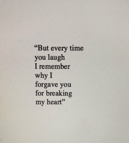 """But Every Time: """"But every time  you laugh  I remember  why I  forgave you  for breaking  my heart""""  97"""
