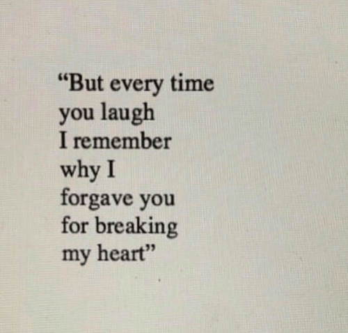 """But Every Time: """"But every time  you laugh  I remember  why I  forgave you  for breaking  my heart""""  35"""