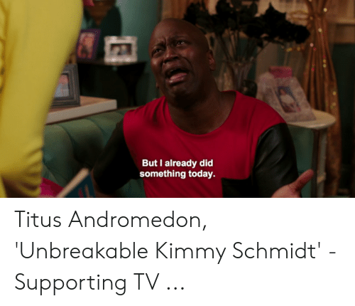 Titus Andromedon: But I already did  something today. Titus Andromedon, 'Unbreakable Kimmy Schmidt' - Supporting TV ...
