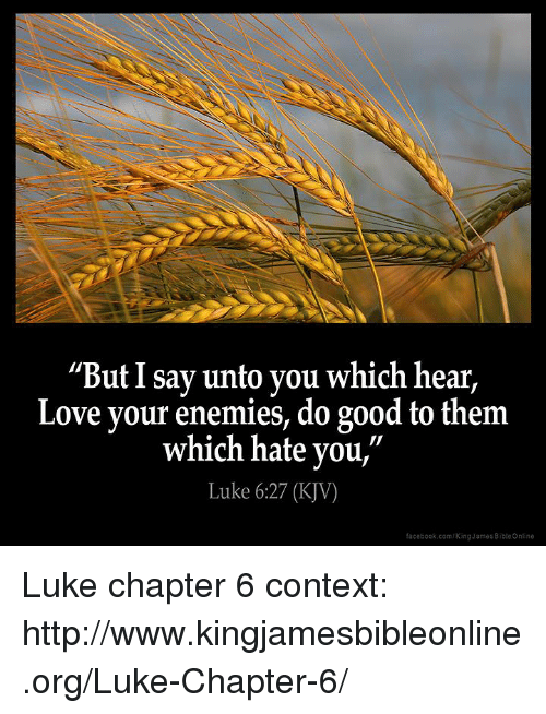 """Memes, Enemies, and 🤖: """"But I say unto you which hear,  Love your enemies, do good to them  which hate you  Luke 6:27 (KJV)  facebook.com/King James Bible online Luke chapter 6 context: http://www.kingjamesbibleonline.org/Luke-Chapter-6/"""