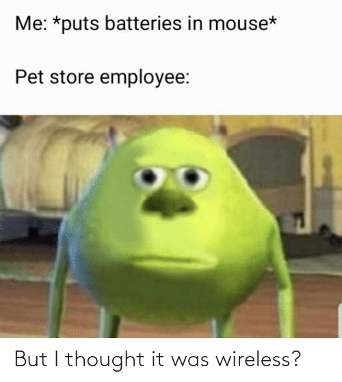 But I Thought: But I thought it was wireless?