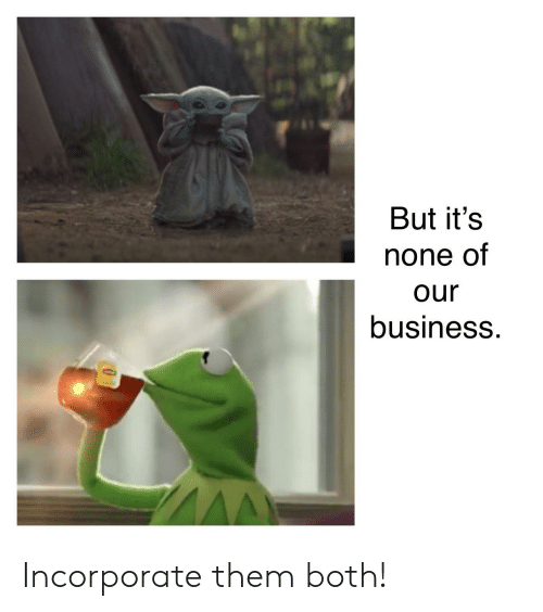 Reddit, Business, and Them: But it's  none of  Our  business. Incorporate them both!