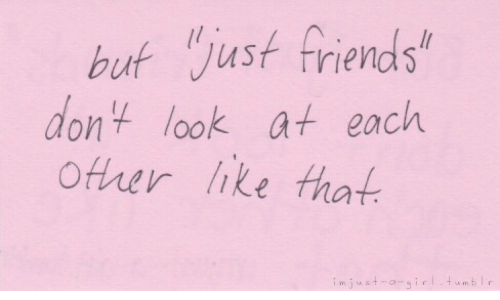 Just Friends: but Just friends  don look at each  Other ke that  im just a-sir twmbl