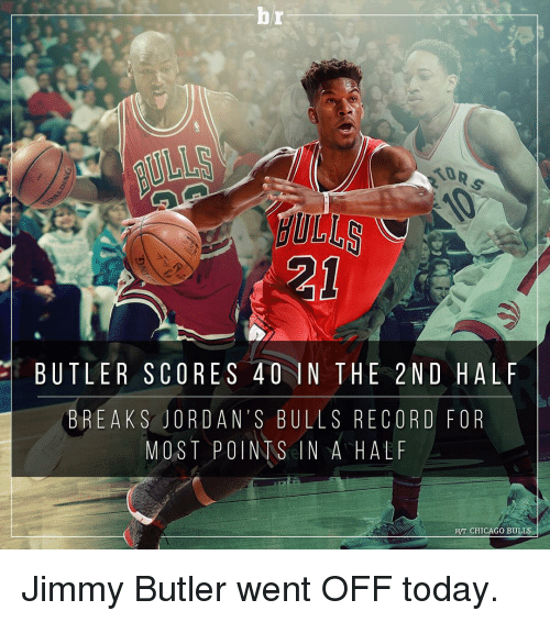 Chicago, Chicago Bulls, and Jimmy Butler: BUT LER SCORES 40 IN THE 2 ND H ALF  BREAK S OR DAN'S BULLS RECORD FOR  MOST POINTS IN A HALF  HIT CHICAGO BULLS Jimmy Butler went OFF today.