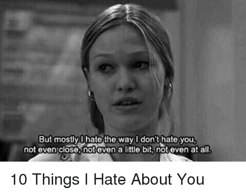 10 Things I Hate About You 1999 Don T Let Anyone Ever: 25+ Best Memes About 10 Thing I Hate About You