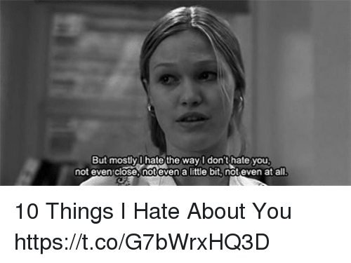 10 Things I Hate About You Meme: 25+ Best Memes About I Hate