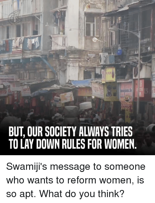Lay's, Memes, and 🤖: BUT OUR SOCIETY ALWAYS TRIES  TO LAY DOWN RULES FOR WOMEN Swamiji's message to someone who wants to reform women, is so apt. What do you think?