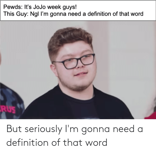 That Word: But seriously I'm gonna need a definition of that word