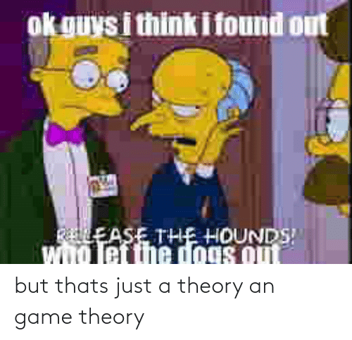 game theory: but thats just a theory an game theory