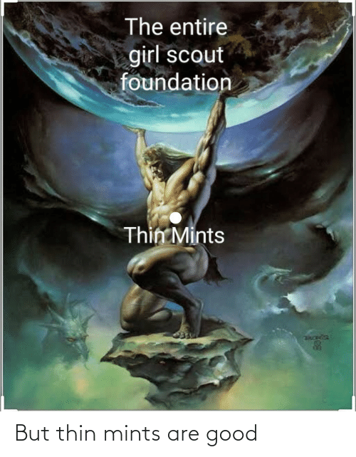 thin: But thin mints are good