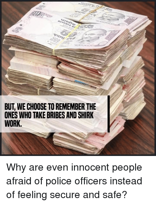 Memes, 🤖, and Security: BUT WE CHOOSE TO REMEMBER THE  ONES WHO TAKE BRIBES AND SHIRK  WORK Why are even innocent people afraid of police officers instead of feeling secure and safe?