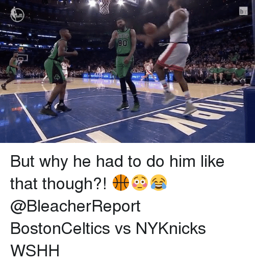 Memes, Wshh, and 🤖: But why he had to do him like that though?! 🏀😳😂 @BleacherReport BostonCeltics vs NYKnicks WSHH