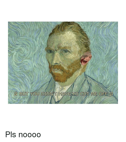 Classical Art, Did, and You: BUT YOU DID Pls noooo