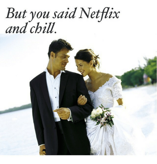 But You Said Netflix And Chill: But you said Netflix  and chill.