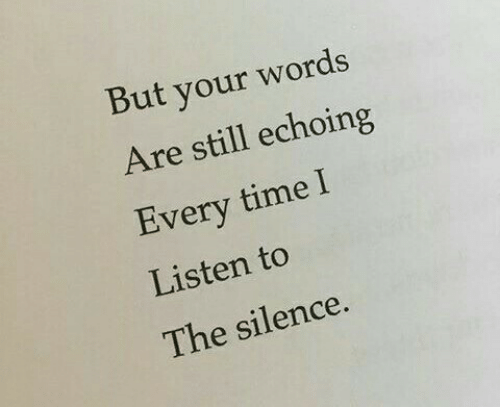 The Silence: But your words  Are still echoing  very time l  Listen to  The silence.