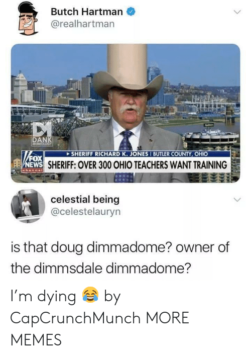 sheriff: Butch Hartman  @realhartman  DAN  SHERIFF RICHARD K. JONES I BUTLER COUNTY, OHIO  N  ox  EWS  SHERIFF: OVER 300 OHIO TEACHERS WANT TRAINING  celestial being  @celestelauryn  is that doug dimmadome? owner of  the dimmsdale dimmadome? I'm dying 😂 by CapCrunchMunch MORE MEMES