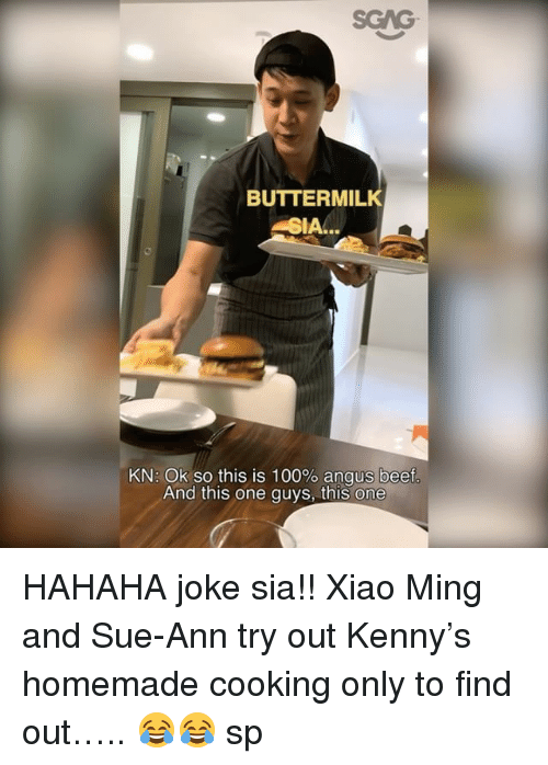 angus beef: BUTTERMILK  SIA...  KN: Ok so this is 100% angus beef  And this one guys, this one HAHAHA joke sia!! Xiao Ming and Sue-Ann try out Kenny's homemade cooking only to find out….. 😂😂 sp