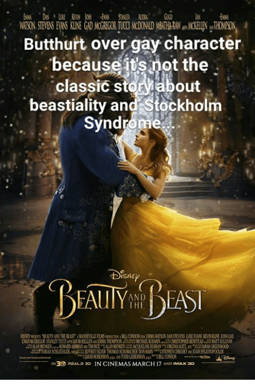 Butthurt, Imax, and Memes: Butthurt over gay character  becauset's ot the  classic storabout  beastiality and Stockholm  Syndrome  DISNE  AND  THI  リ!  oseneres un ANDTHEBEAST.IAVETLEFUIShurTO ABLLCOOuBiRSONDANSTEESITEBINSKE REISEGU  IN3D REALD 3O IN CINEMAS MARCH 17 AND IMAX 30