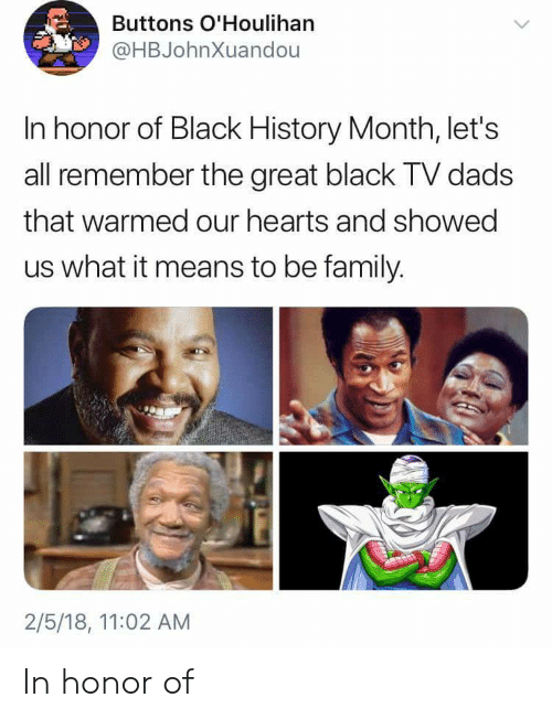 Black History Month: Buttons O'Houlihan  @HBJohnXuandou  In honor of Black History Month, let's  all remember the great black TV dads  that warmed our hearts and showed  us what it means to be family.  2/5/18, 11:02 AM In honor of