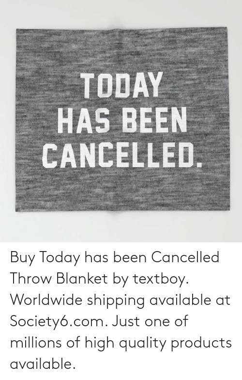 blanket: Buy Today has been Cancelled Throw Blanket by textboy. Worldwide shipping available at Society6.com. Just one of millions of high quality products available.
