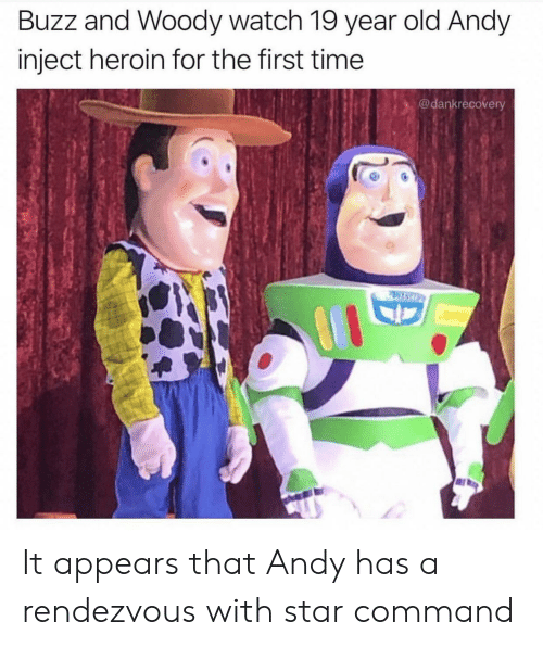 woody: Buzz and Woody watch 19 year old Andy  inject heroin for the first time  @dankrecovery  PASCO It appears that Andy has a rendezvous with star command