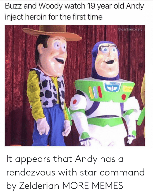 woody: Buzz and Woody watch 19 year old Andy  inject heroin for the first time  @dankrecovery  PASCO It appears that Andy has a rendezvous with star command by Zelderian MORE MEMES