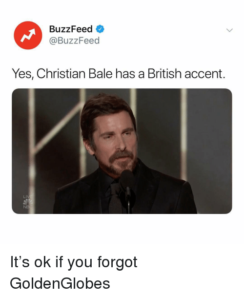Christian Bale: Buzz Feed  @BuzzFeed  Yes, Christian Bale has a British accent.  LI  NB It's ok if you forgot GoldenGlobes
