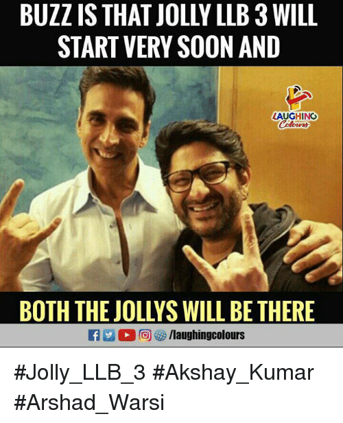 Soon..., Indianpeoplefacebook, and Akshay Kumar: BUZZ IS THAT JOLLY LLB 3 WILL  START VERY SOON AND  AUGHING  BOTH THEJOLLYS WILL BE THERE #Jolly_LLB_3 #Akshay_Kumar #Arshad_Warsi