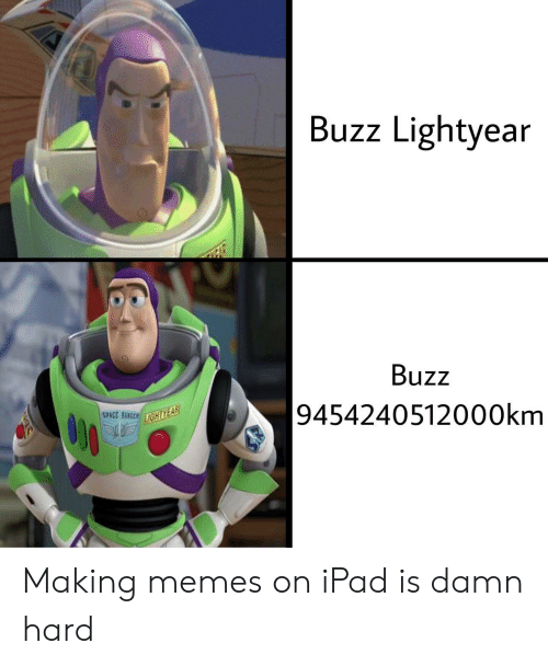 lightyear: Buzz Lightyear  Buzz  9454240512000km  SPACE RANGER IGHTYEAR Making memes on iPad is damn hard
