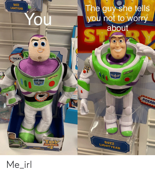lightyear: BUZZ  LIGHTYEAR  The guy she tells  you not to worry  about  You  ST  BY  I TALK!  SPACE RANGER  LIGHTYEAR  LIGHTYEAR  SPACE RANGs  POSAB  PRESS HERE  TOSUAD  SNE PIXAR  TOY  4  BUZZ  LIGHTYEAR  STORY  BUZZ LIGHTYEAR Me_irl