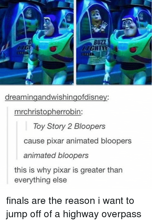 blooper: BUZZ  RIGHTY  dreaming aandwishingofdisne  mrchristopherrobin:  Toy Story 2 Bloopers  cause pixar animated bloopers  animated bloopers  this is why pixar is greater than  everything else finals are the reason i want to jump off of a highway overpass