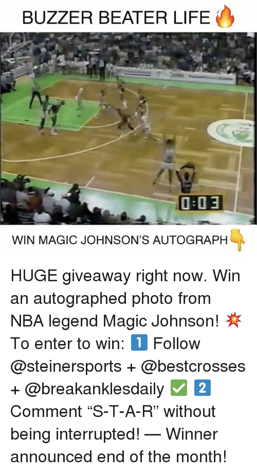 """buzzer beater: BUZZER BEATER LIFE  O a 3  WIN MAGIC JOHNSON'S AUTOGRAPH HUGE giveaway right now. Win an autographed photo from NBA legend Magic Johnson! 💥 To enter to win: 1️⃣ Follow @steinersports + @bestcrosses + @breakanklesdaily ✅ 2️⃣ Comment """"S-T-A-R"""" without being interrupted! — Winner announced end of the month!"""