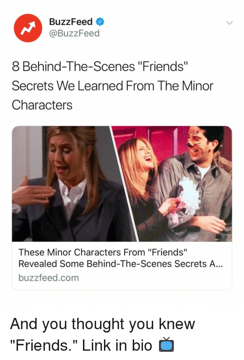 "behind the scenes: BuzzFeed <  @BuzzFeed  8 Behind-The-Scenes ""Friends""  Secrets We Learned From The Minor  Characters  These Minor Characters From ""Friends""  Revealed Some Behind-The-Scenes Secrets A...  buzzfeed.com And you thought you knew ""Friends."" Link in bio 📺"